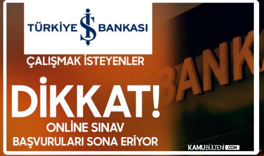 İş Bankası'nda Çalışmak İsteyenler Dikkat! Yarın Başvurular Sona Eriyor