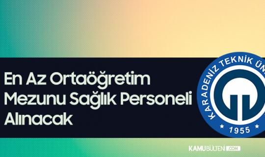 Karadeniz Teknik Üniversitesine Sağlık Personeli Alımı Yapılacak