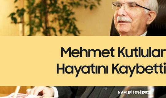 Mehmet Kutlular Hayatını Kaybetti