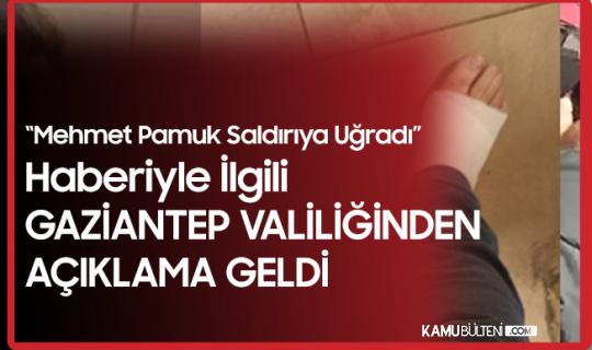 """""""Mehmet Pamuk Saldırıya Uğradı"""" Haberiyle İlgili Gaziantep Valiliği'nden Açıklama"""
