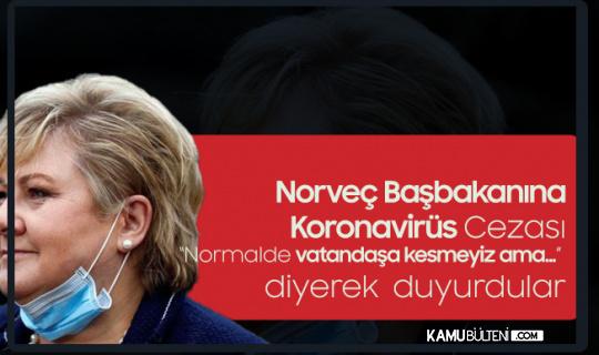 Norveç Başbakanına Koronavirüs Cezası: Kanunlar Herkes için aynı Olsa da Kanun Önünde Herkes Eşit Değildir...