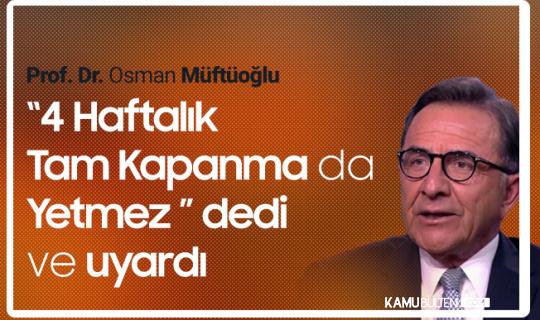 Prof. Dr. Müftüoğlu: Bir Ay Tam Kapanma da Yetmez