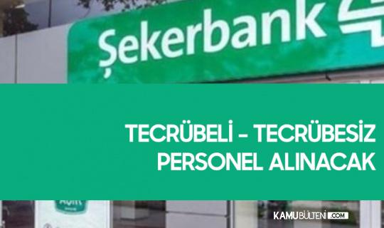 Şekerbank'a Tecrübeli - Tecrübesiz Personel Alımı Başvuru Şartları