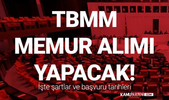 Türkiye Büyük Millet Meclisi'ne Memur Alımı Yapılacak (Başvurular 19 Nisan'da Başlıyor)