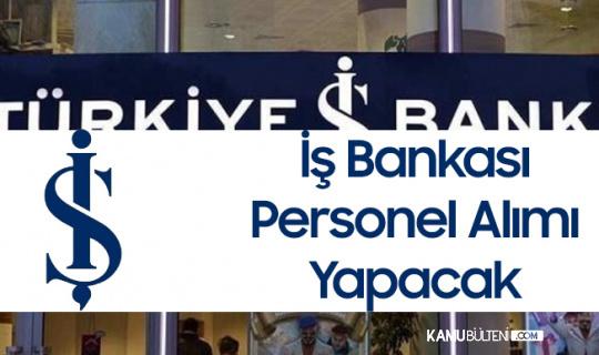 Türkiye İş Bankası Personel Alımı Yapacak - Şartlar ve Başvuru Tarihleri Açıklandı
