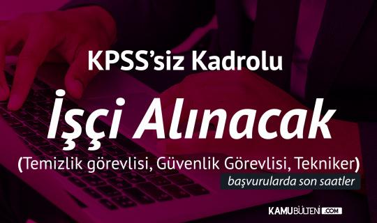 Ankara Üniversitesi'ne İŞKUR Üzerinden KPSS Şartsız Ortaöğretim Mezunlarından Kadrolu İşçi Alımı Başvuruları Sona Eriyor (Güvenlik Görevlisi, Tekniker, Temizlik Görevlisi Alımı)