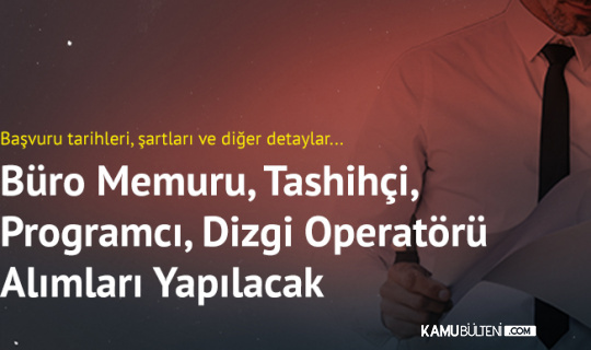 Büro Memuru, Dizgi Operatörü, Mütercim-Tercüman, Tashihçi, Programcı Alımı Başvuruları Başlıyor