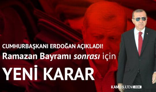 Cumhurbaşkanı Erdoğan Açıkladı! Bayramdan Sonrası için Karar...