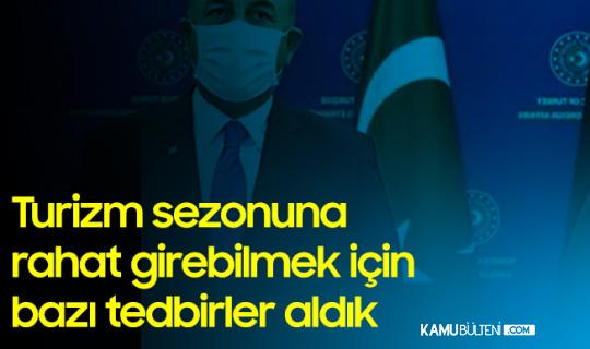 Dışişleri Bakanı Çavuşoğlu: Turizm Sezonuna Güvenli Girebilmek ve Vatandaşlarımızın Güvenliği için Bazı Tedbirler Aldık