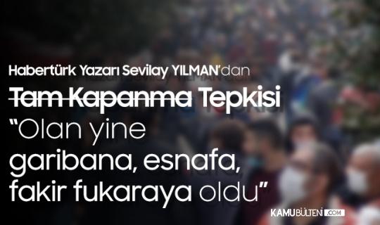 Habertürk Yazarı Sevilay Yılman: Bu kapanmada da, olan yine gariban esnafa, fakire fukaraya oldu!