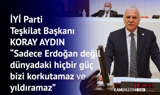İYİ Parti Teşkilat Başkanı Koray Aydın: İlk Seçimde Erdoğan'ı Daha Ağır bir Yenilgi Bekliyor