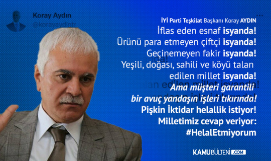 İYİ Parti Teşkilat Başkanı Koray Aydın: Esnaf, Çiftçi, Geçinemeyen Vatandaş İsyanda! Helal Etmiyorum...