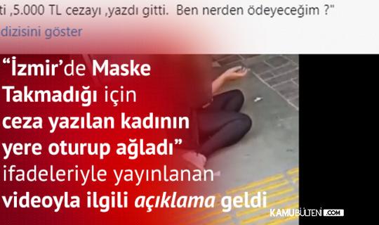 """""""İzmir'de Maske Cezası Kesilen Kadının Ağladığı Görüntüler"""" İfadesiyle Yayılan Videoyla İlgili Valilikten Açıklama Geldi"""