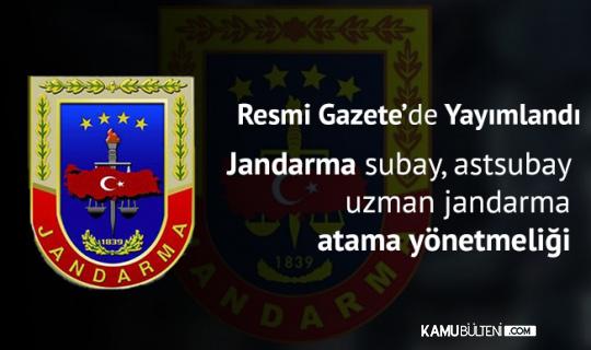 Jandarma Genel Komutanlığı Subay, Astsubay ve Uzman Jandarma Atama Yönetmeliği Resmi Gazete'de Yayımlandı