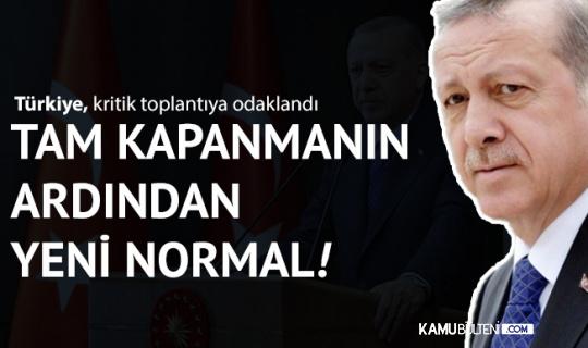 Normalleşme için İlk Adımlar Atılıyor! Kritik Kabine Toplantısı Yeni Normal Kararları Açıklanacak