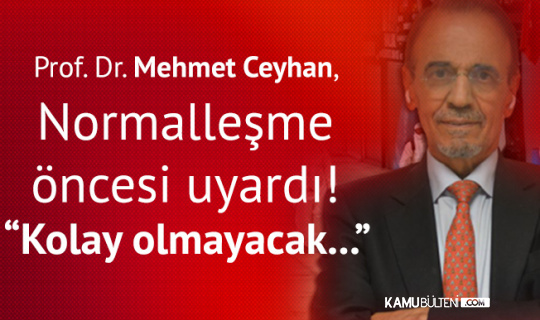 Prof. Dr. Mehmet Ceyhan: Hala Vaka Sayımız Çok Yüksek, Kolay Olmayacak