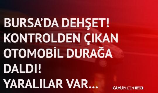 Bursa'da Dehşet ! Kontrolden Çıkan Otomobil Durağa Daldı…