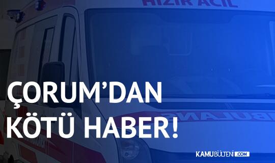 Çorum'dan Kötü Haber! 2 Sağlık Personeli Yaralandı
