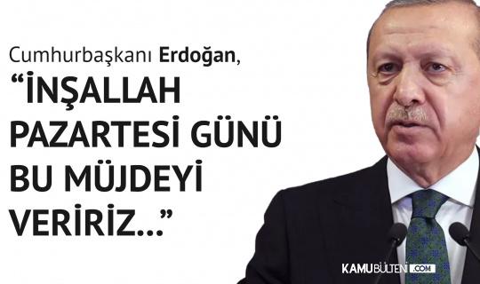 """Cumhurbaşkanı Erdoğan Az Önce Duyurdu! """"İnşallah Pazartesi Müjdeyi Veririz…"""""""