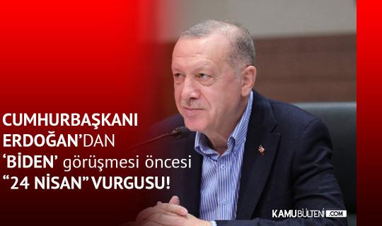 Cumhurbaşkanı Erdoğan'dan 'Biden' Görüşmesi Öncesi 24 Nisan Vurgusu