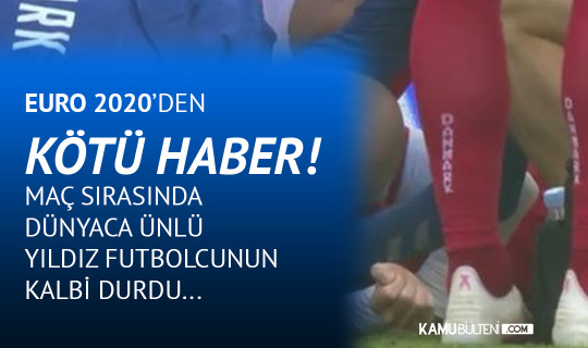 EURO 2020'den Kötü Haber! Dünyaca Ünlü Futbolcunun Maç Sırasında Kalbi Durdu...