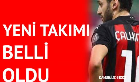 Hakan Çalhanoğlu'nun Yeni Takımı Belli Oldu