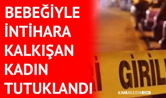 İzmir'de Bebeğiyle İntihara Kalkışan Kadın Tutuklandı