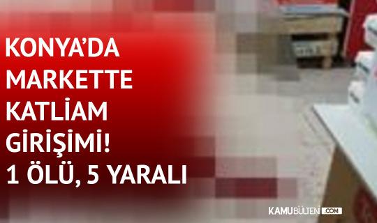 Konya'da Markette Katliam Girişimi! 1 Ölü, 5 Yaralı