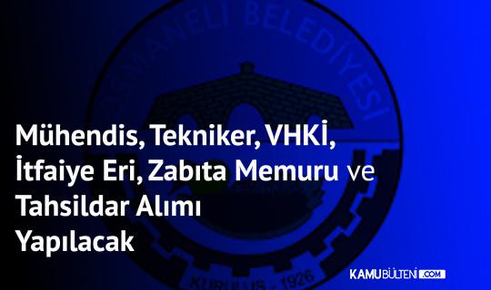 Osmaneli Belediyesi'ne Mühendis, Tekniker, VHKİ, İtfaiye Eri, Zabıta Memuru ve Tahsildar Alımı yapılacak