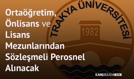 Trakya Üniversitesi'ne Ortaöğretim, Önlisans ve Lisans Mezunlarından Personel Alımı Yapılacak