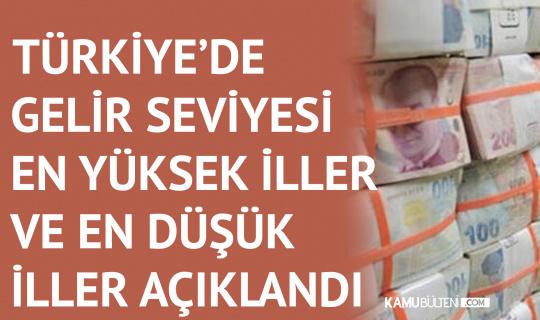 Türkiye'de Gelir Seviyesi En Yüksek Olan İller ve En Düşük Olan İller Açıklandı