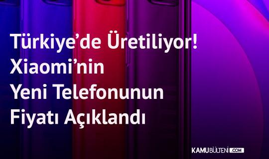 Türkiye'de Üretiliyor! İşte Xiaomi'nin Yeni Telefonunun Fiyatı
