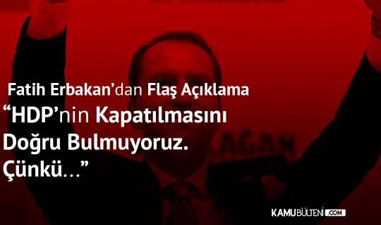 Yeniden Refah Partisi Genel Başkanı Erbakan'dan 'HDP Kapatılmalı mı?' Tartışmalarıyla İlgili: Doğru Bulmuyoruz