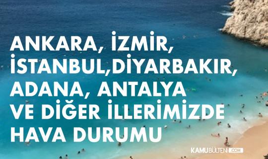 Ankara, İstanbul, İzmir, Adana, Antalya ve Diğer İllerimizde Hava Durumu