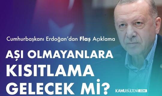 Erdoğan Açıkladı! Aşı Olmayanlara Kısıtlama Gelecek Mi?