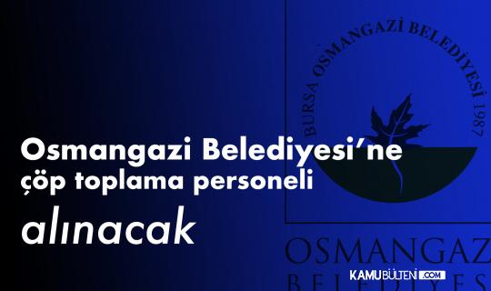 Bursa Osmangazi Belediyesi'ne Çöp Toplama Personeli Alımı Yapılacak