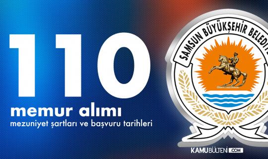 Samsun Büyükşehir Belediyesi 110 Memur Alımında Mezuniyet Şartları ve Diğer Detaylar