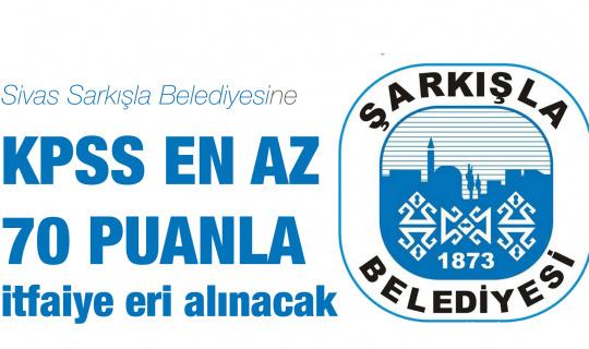 Sivas Sarkışla Belediyesi'ne KPSS en az 70 Puanla İtfaiye Eri Alımı Başvuruları Sürüyor