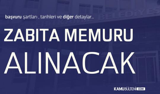 Şehitkamil Belediyesi'ne Zabıta Memuru Alınacak