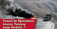 Tunceli'de öğretmenin aracını tarayıp ateşe verdiler