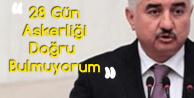AK Partili Milletvekili: 28 Gün Askerliği Doğru Bulmuyorum