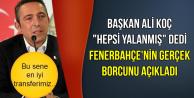 Ali Koç'tan Önemli Borç ve Transfer Açıklaması