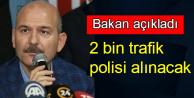 Bakan Soylu Açıkladı: 2 Bin Trafik Polisi Alınacak