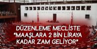 Düzenleme Meclise Gitti! Aylık 2 Bin Liraya Kadar Maaş Artışı Yolda