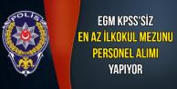 EGM KPSS'siz Personel Alımı Yapıyor