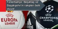 Fenerbahçe, Beşiktaş ve Başakşehir'in Avrupa'daki Rakipleri Belli Oluyor