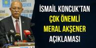 İsmail Koncuk'tan Önemli Meral Akşener ve Kurultay Açıklaması