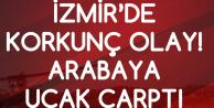 İzmir'de Dehşete Düşüren Olay! Arabaya Uçak Çarptı