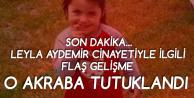 Leyla Aydemir Cinayetinde Flaş Gelişme! Bir Akrabası Tutuklandı