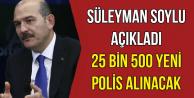 Süleyman Soylu Açıkladı: 25 Bin 500 Yeni Polis Alınacak